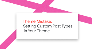Theme Mistake: Setting Custom Post Types in Your Theme