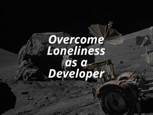 Overcome loneliness as a Developer