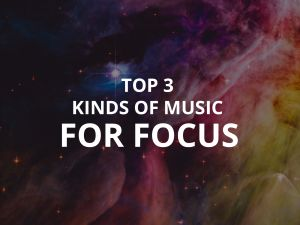 Top 3 kinds of music for focus