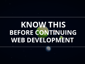 Know This Before Continuing Web Development