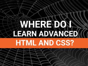 Where Do I Learn Advanced HTML and CSS?