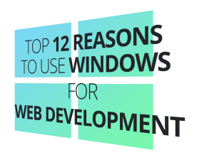 Top 12 Reasons to Learn Web Development on Windows
