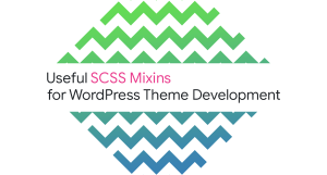 Useful SCSS Mixins for WordPress Theme Development