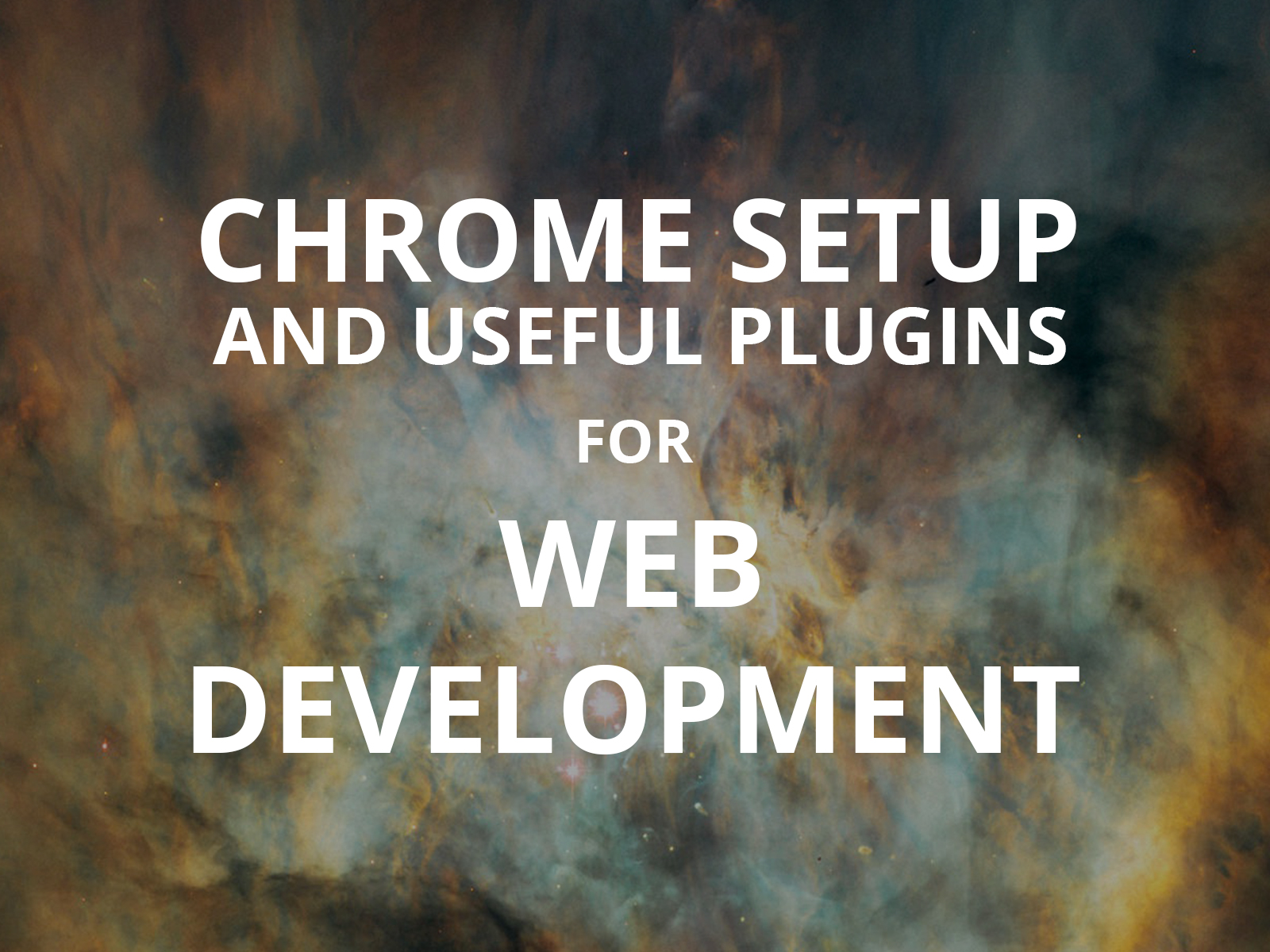 Chrome setup and useful plugins for Web Development