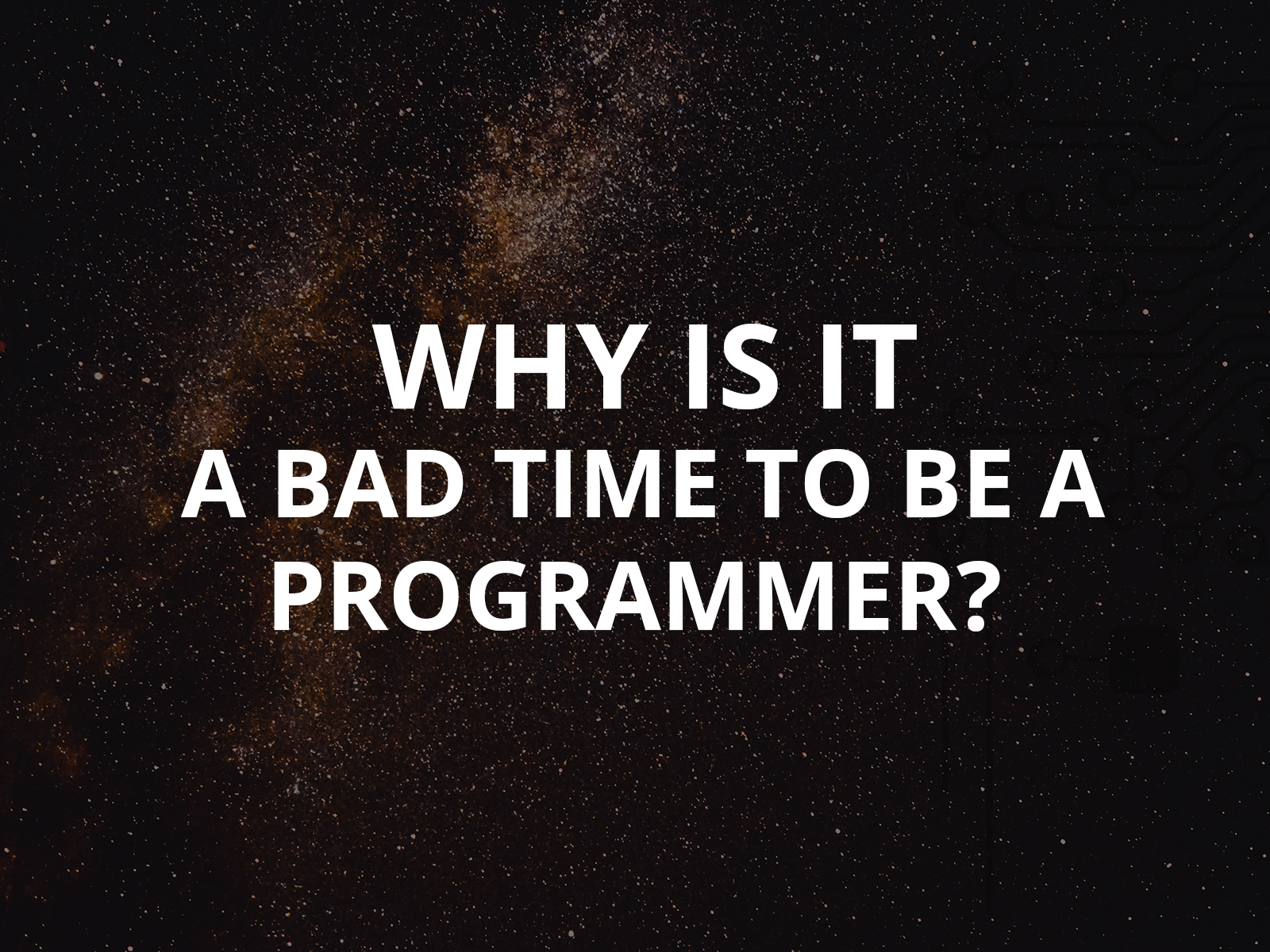 Why Is It a Bad Time to be a Programmer?