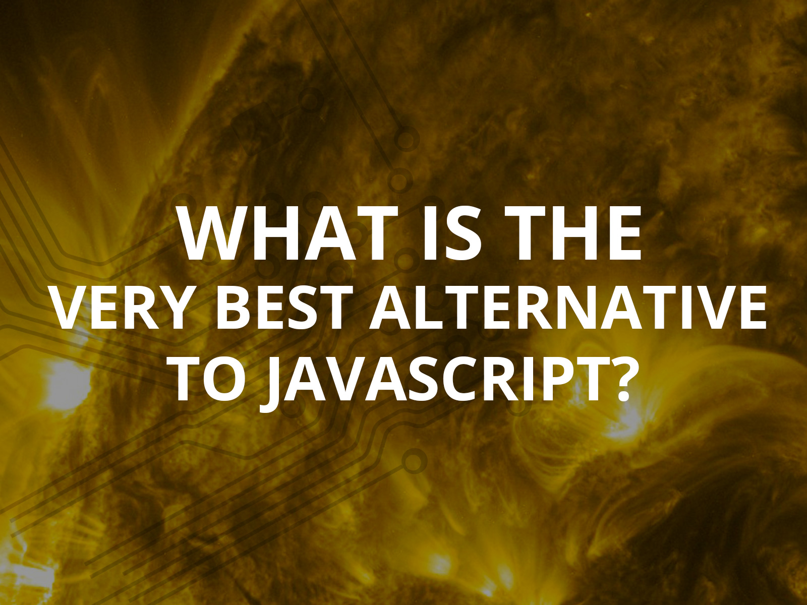 What is the very best alternative to Javascript?