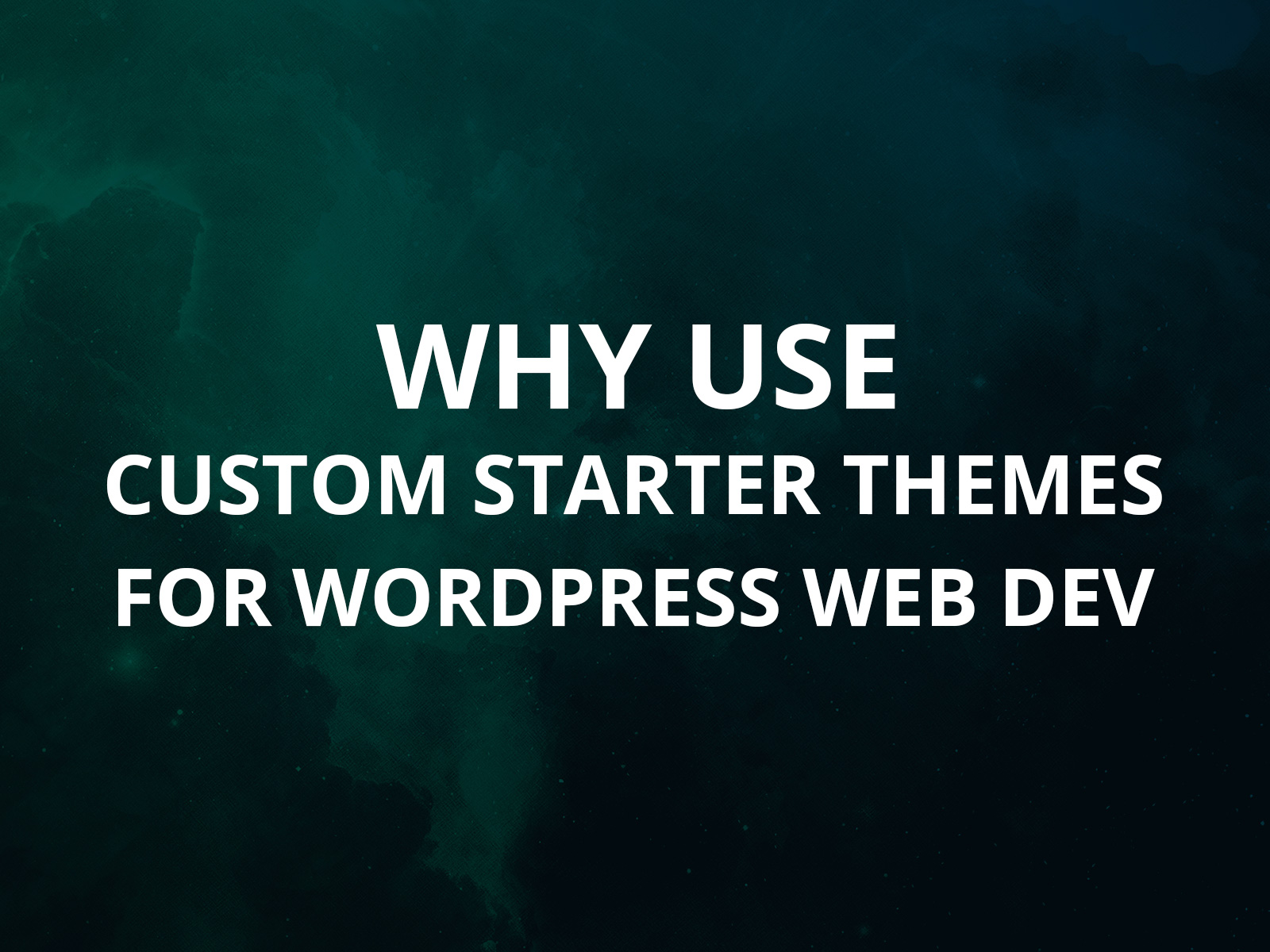 Why You Should Use a Starter Theme for WordPress Custom Themes