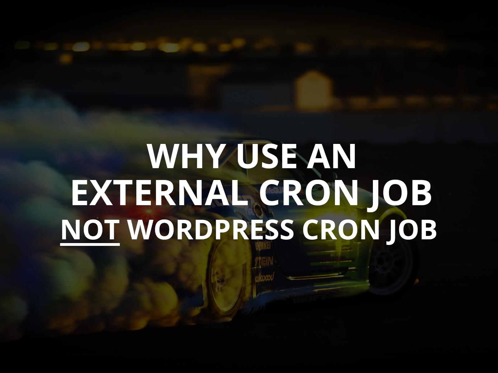 Why Use an External Cron Job, Not WordPress Cron Job