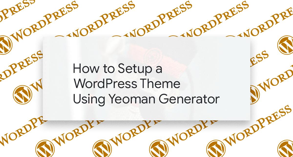 Setup a New WordPress Theme Using Yeoman Generator