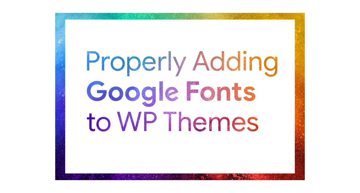 How to Add Google Fonts to WordPress Themes Properly