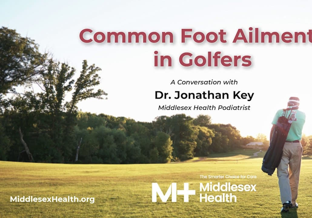 Common Foot Ailments Seen in Golfers - with Middlesex Health Podiatrist Dr. Jonathan Key
