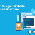 How to Design a Website to Attract Maximum Leads