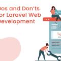 Dos & Don'ts of Laravel Web Development