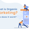 What is Organic Marketing How does it work