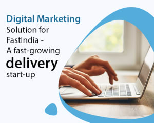 Digital Marketing Solution for FastIndia - A fast-growing delivery start-up