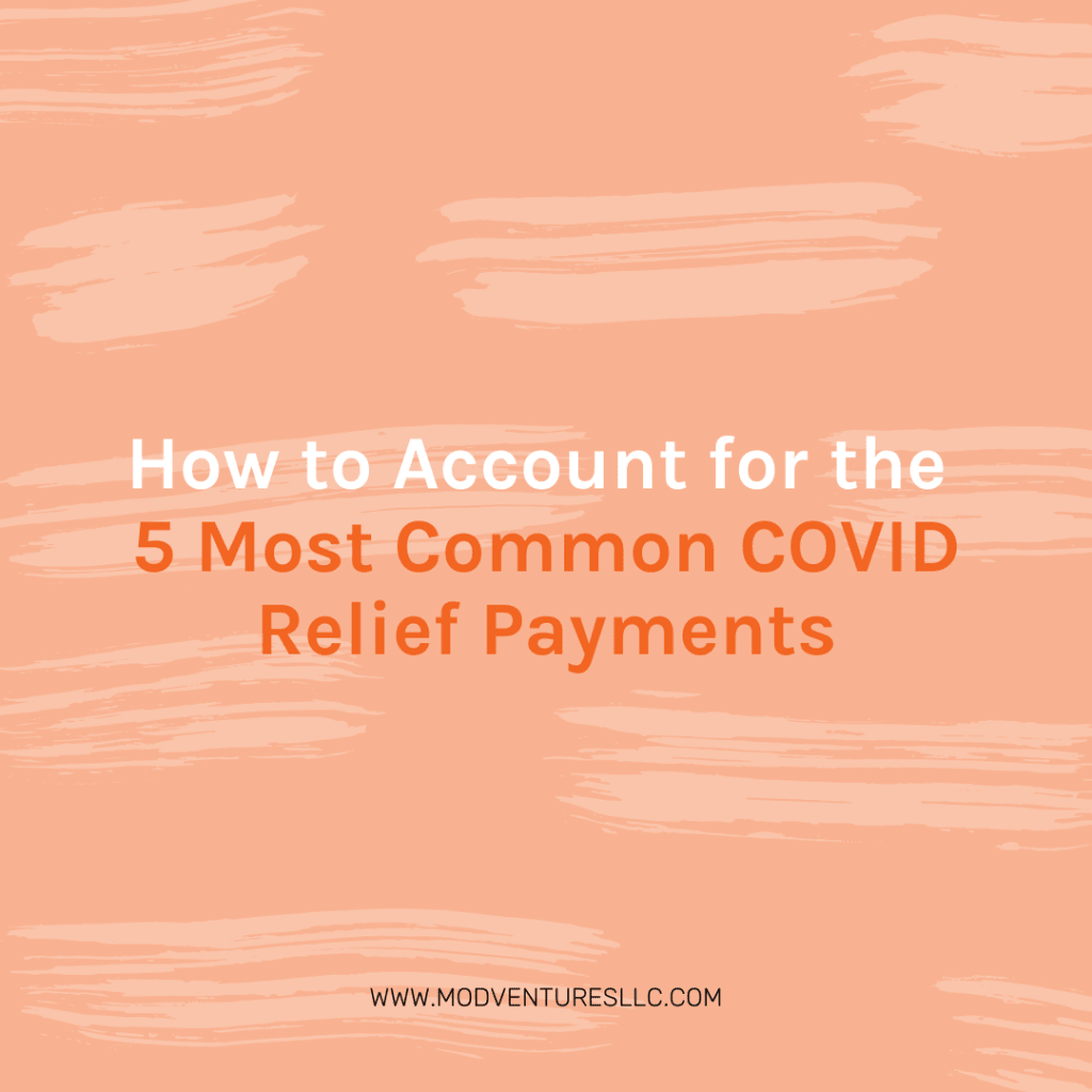 How to Easily Account for the 5 Most Common COVID Relief Payments
