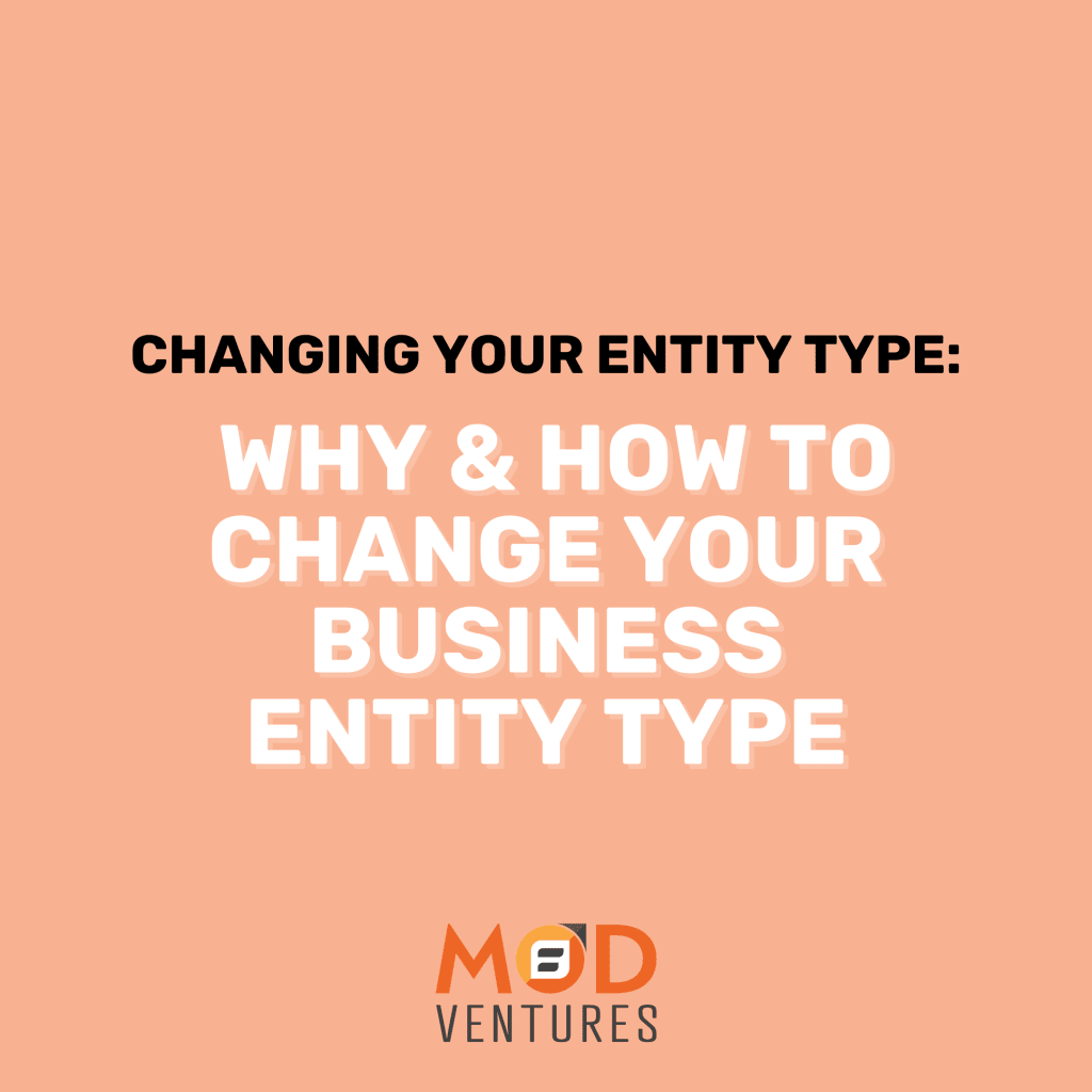 Changing Your Entity Type: Why & How to Change Your Business Entity Type