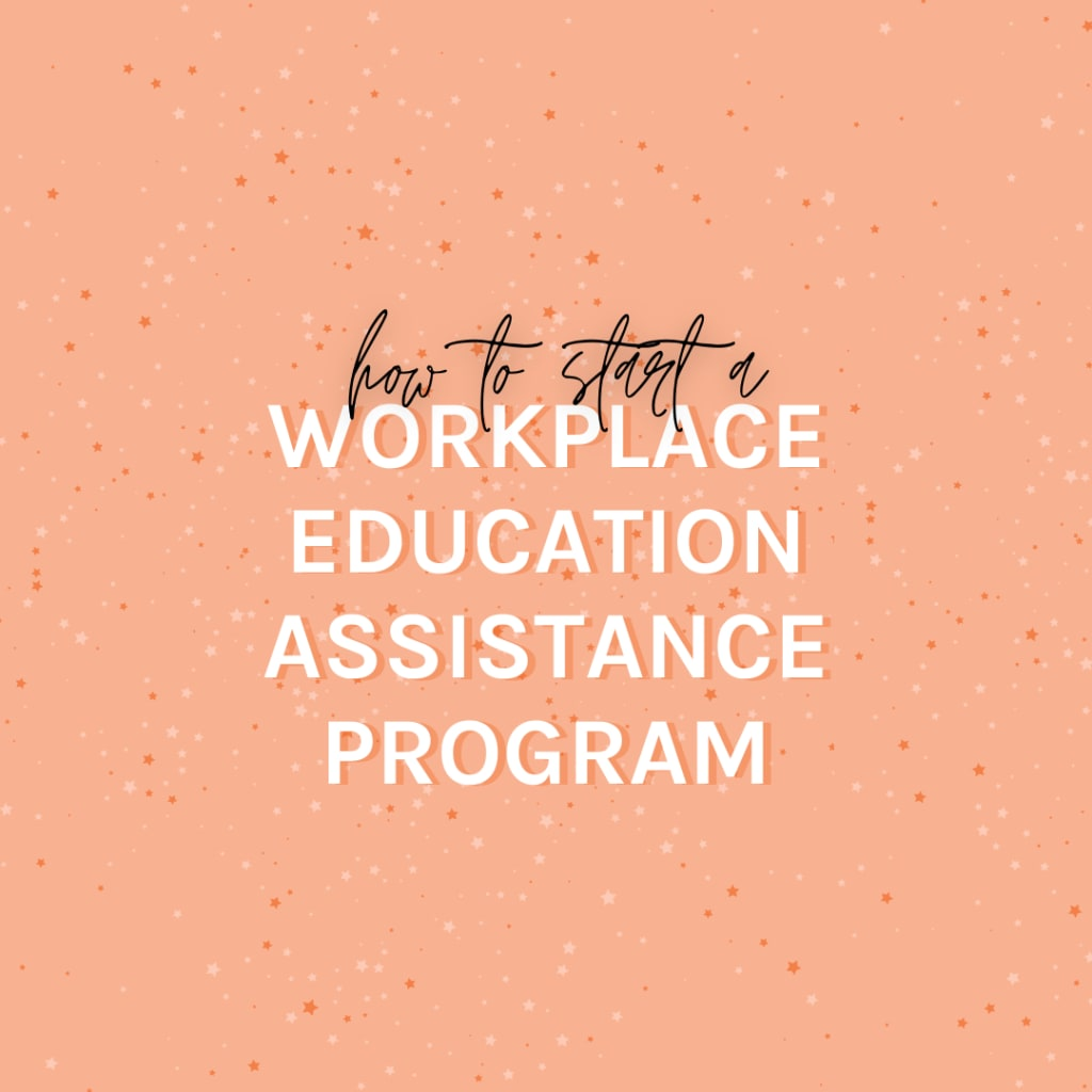 How to Start a Workplace Educational Assistance Program