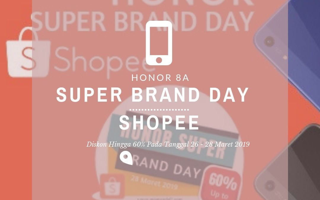 Dapatkan Diskon Honor 8A Hingga 60% di Shopee Super Brand Day