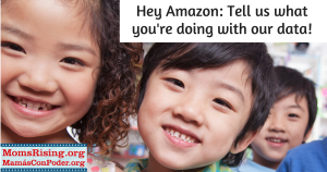 "<a href=""https://action.momsrising.org/cms/view_by_page_id/7411/"">Jeff Bezos and Amazon: what are you doing with our kids&#039; data?</a>"