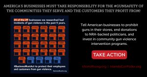 """<a href=""""https://action.momsrising.org/cms/view_by_page_id/12531/?source=action"""">#BusinessMustAct for Gun Safety</a>"""
