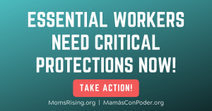 "<a href=""https://action.momsrising.org/cms/view_by_page_id/13268/?source=action"">Quick signature: Sign-on in support of the Essential Workers Bill of Rights</a>"