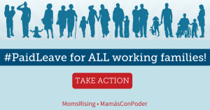 "<a href=""https://action.momsrising.org/cms/view_by_page_id/4383/?source=action"">Tell Congress:  We need paid family leave for ALL working families!</a>"