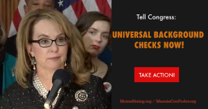 "<a href=""https://action.momsrising.org/cms/view_by_page_id/9340/?source=action"">Tell Congress to pass universal background checks!</a>"