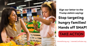 """<a href=""""https://action.momsrising.org/cms/view_by_page_id/12220/?source=action"""">SIGN NOW: Tell the Trump Administration #HandsOffSNAP!</a>"""