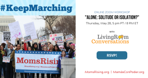 "<a href=""https://action.momsrising.org/cms/view_by_page_id/13501/?source=action"">#KeepMarching RSVP: ""Alone: Solitude or Isolation?"" with Living Room Conversations</a>"