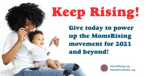 "<a href=""https://action.momsrising.org/cms/view_by_page_id/14819/?source=action"">Power Up MomsRising: All Gifts DOUBLED!</a>"