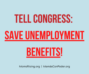 """<a href=""""https://action.momsrising.org/cms/view_by_page_id/17268/?source=action"""">Tell Congress: Save unemployment benefits!</a>"""