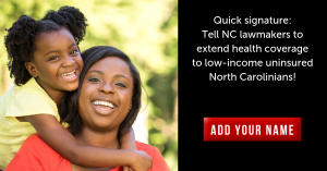 "<a href=""https://action.momsrising.org/cms/view_by_page_id/9682/?source=action"">Quick signature: Tell NC Lawmakers to close the health coverage gap!</a>"