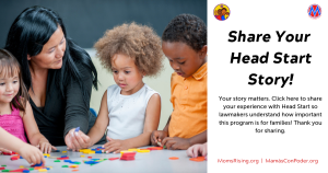 "<a href=""https://action.momsrising.org/cms/view_by_page_id/4933/"">Share your Head Start experience with MomsRising!</a>"