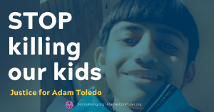 """<a href=""""https://action.momsrising.org/cms/view_by_page_id/16781/?source=action"""">Demand Justice for Adam Toledo and his family!</a>"""