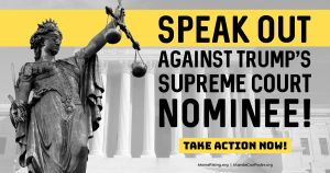 """<a href=""""https://action.momsrising.org/cms/view_by_page_id/14441/?source=action"""">SIGN OUR LETTER to the Senate saying """"no!"""" to Trump's Supreme Court nominee!</a>"""