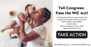 """<a href=""""https://action.momsrising.org/cms/view_by_page_id/11265/?source=action"""">Tell Congress: Pass the WIC Act!</a>"""