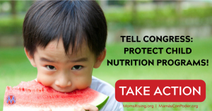 "<a href=""https://action.momsrising.org/cms/view_by_page_id/10687/"">Tell Congress: Protect Child Nutrition Programs!</a>"