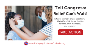 """<a href=""""https://action.momsrising.org/cms/view_by_page_id/14813/?source=action"""">Sign our petition telling Congress: #ReliefCantWait</a>"""