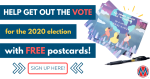 """<a href=""""https://action.momsrising.org/cms/view_by_page_id/13813/?source=action"""">Get Out the Vote in 2020 with FREE Postcards! </a>"""