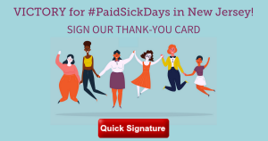"<a href=""https://action.momsrising.org/cms/view_by_page_id/7204/?source=action"">NJ Thank-You Card! #PaidSickDays</a>"