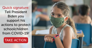 """<a href=""""https://action.momsrising.org/cms/view_by_page_id/19458/?source=action"""">Quick signature: Tell President Biden you support his actions to protect schoolchildren from COVID-19</a>"""