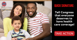 """<a href=""""https://action.momsrising.org/cms/view_by_page_id/20592/?source=action"""">Quick signature: Tell Congress that everyone deserves to have health care coverage!</a>"""