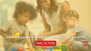 """<a href=""""https://action.momsrising.org/cms/view_by_page_id/18330/?source=action"""">Leave the games to the kids, we need child care NOW!</a>"""
