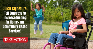"""<a href=""""https://action.momsrising.org/cms/view_by_page_id/18076/?source=action"""">Quick signature: Tell Congress to increase funding for Home- and Community-Based Services!</a>"""