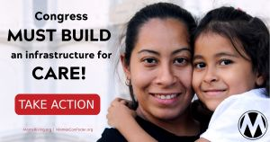 "<a href=""https://action.momsrising.org/cms/view_by_page_id/16312/?source=action"">Sign On ASAP to Build Childcare, Paid Leave & More!</a>"