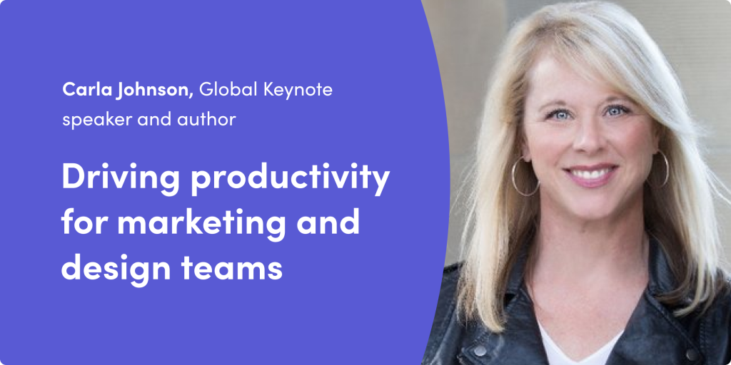 Marketing leader Carla Johnson dishes on driving productivity for marketing and design teams