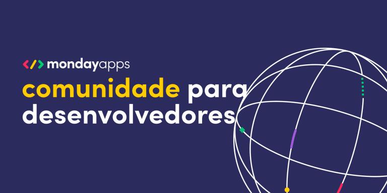 Uma nova comunidade de desenvolvedores: conheça o workshop para desenvolvedores de Apps da monday
