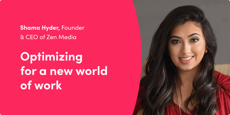 Optimizing for a new world of work with Shama Hyder