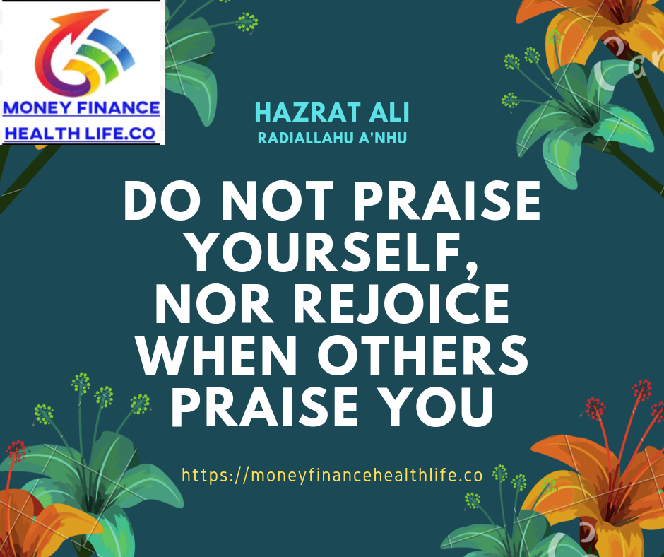 do not praise yourself nor rejoice when others praise you